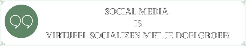 Social media is virtueel socializen met je doelgroep